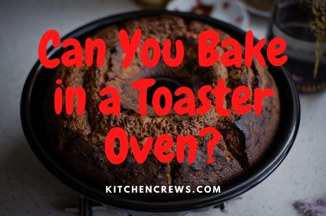 Can You Bake in a Toaster Oven_