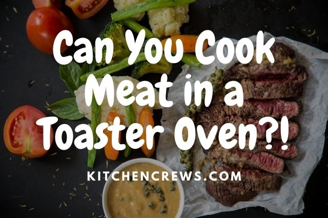 Can You Cook Meat in a Toaster Oven_!