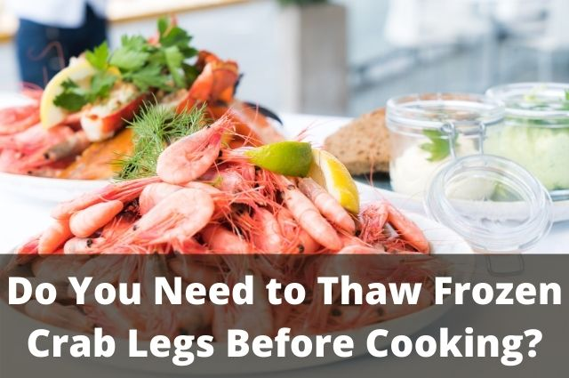 Do You Need to Thaw Frozen Crab Legs Before Cooking