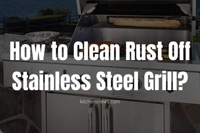 How to Clean Rust Off Stainless Steel Grill_