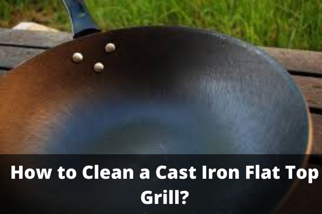 How to Clean a Cast Iron Flat Top Grill