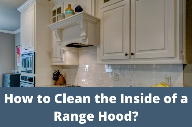 How to Clean the Inside of a Range Hood_