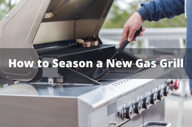 How to Season a New Gas Grill