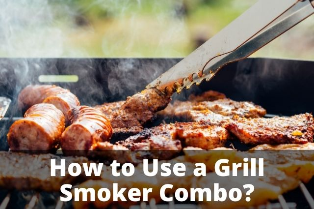 How to Use a Grill Smoker Combo_