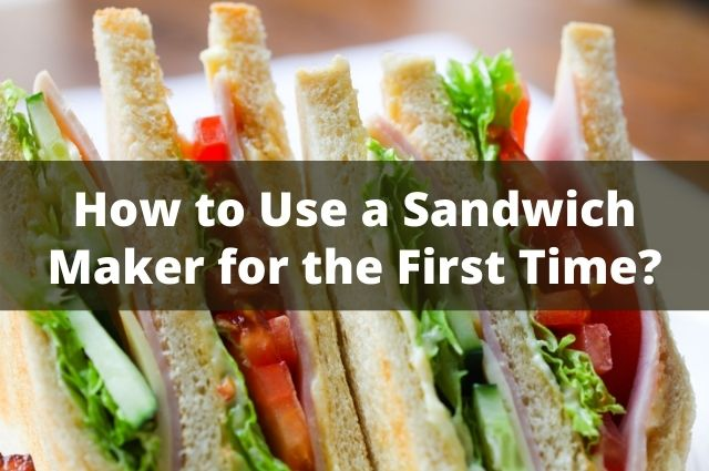 How to Use a Sandwich Maker for the First Time