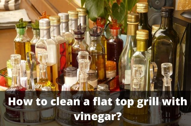 How to clean a flat top grill with vinegar