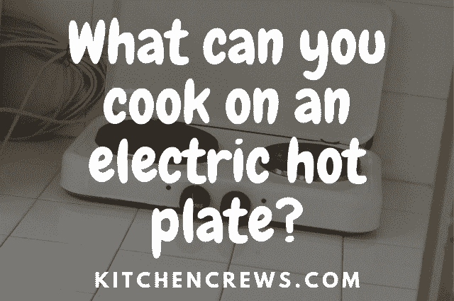 What can you cook on an electric hot plate?