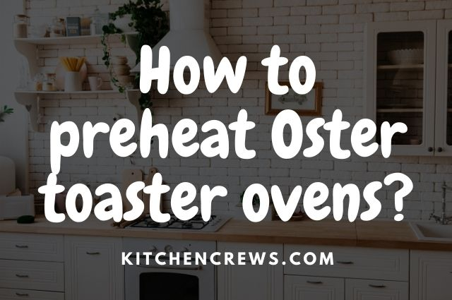 How to preheat Oster toaster ovens_