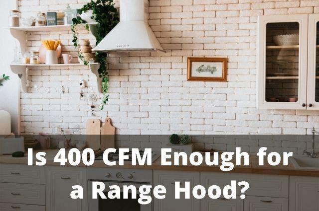 Is 400 CFM enough for a range hood_