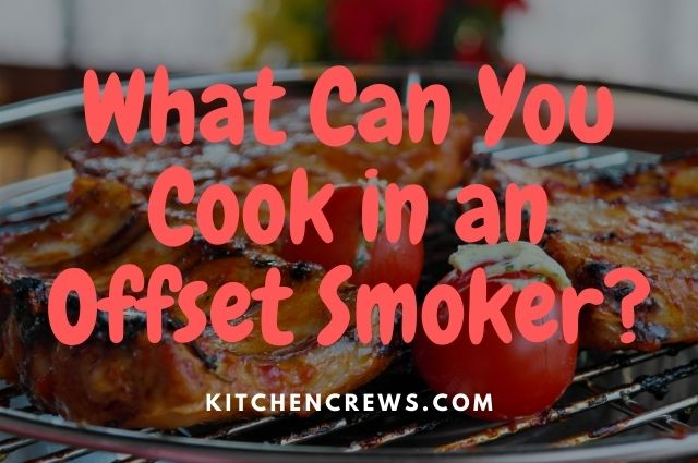 What Can You Cook in an Offset Smoker_